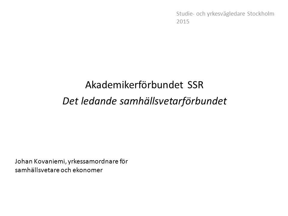 Akademikerförbundet SSR Det ledande samhällsvetarförbundet Johan Kovaniemi, yrkessamordnare för samhällsvetare och ekonomer Studie- och yrkesvägledare Stockholm 2015