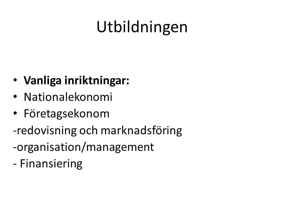 Utbildningen Vanliga inriktningar: Nationalekonomi Företagsekonom -redovisning och marknadsföring -organisation/management - Finansiering