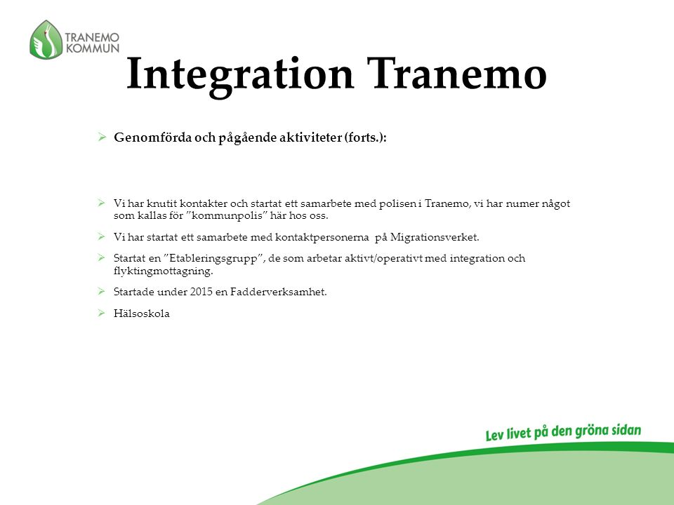 Integration Tranemo  Genomförda och pågående aktiviteter (forts.):  Vi har knutit kontakter och startat ett samarbete med polisen i Tranemo, vi har numer något som kallas för kommunpolis här hos oss.