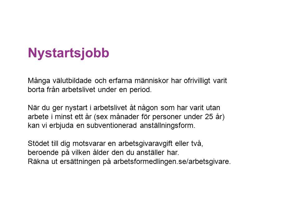 Nystartsjobb Många välutbildade och erfarna människor har ofrivilligt varit borta från arbetslivet under en period.