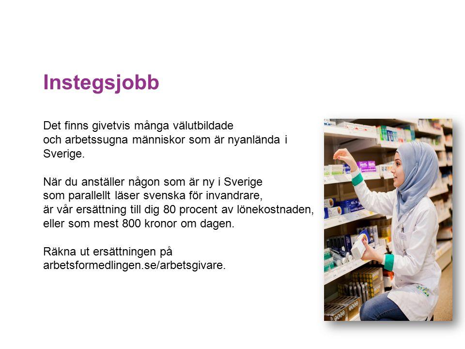 Instegsjobb Det finns givetvis många välutbildade och arbetssugna människor som är nyanlända i Sverige. När du anställer någon som är ny i Sverige som