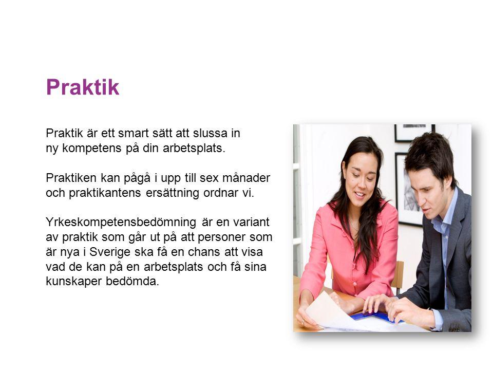 Praktik Praktik är ett smart sätt att slussa in ny kompetens på din arbetsplats.