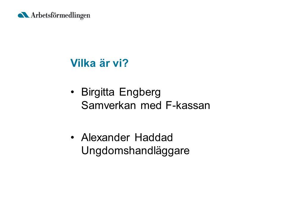 Vilka är vi? Birgitta Engberg Samverkan med F-kassan Alexander Haddad Ungdomshandläggare