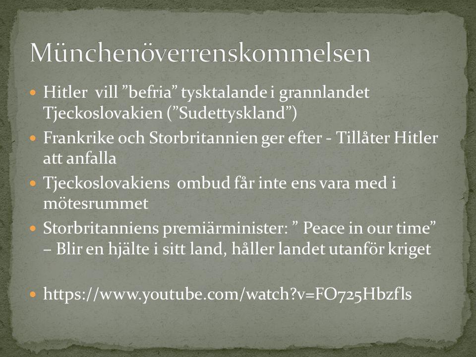 Hitler vill befria tysktalande i grannlandet Tjeckoslovakien ( Sudettyskland ) Frankrike och Storbritannien ger efter - Tillåter Hitler att anfalla Tjeckoslovakiens ombud får inte ens vara med i mötesrummet Storbritanniens premiärminister: Peace in our time – Blir en hjälte i sitt land, håller landet utanför kriget https://www.youtube.com/watch v=FO725Hbzfls