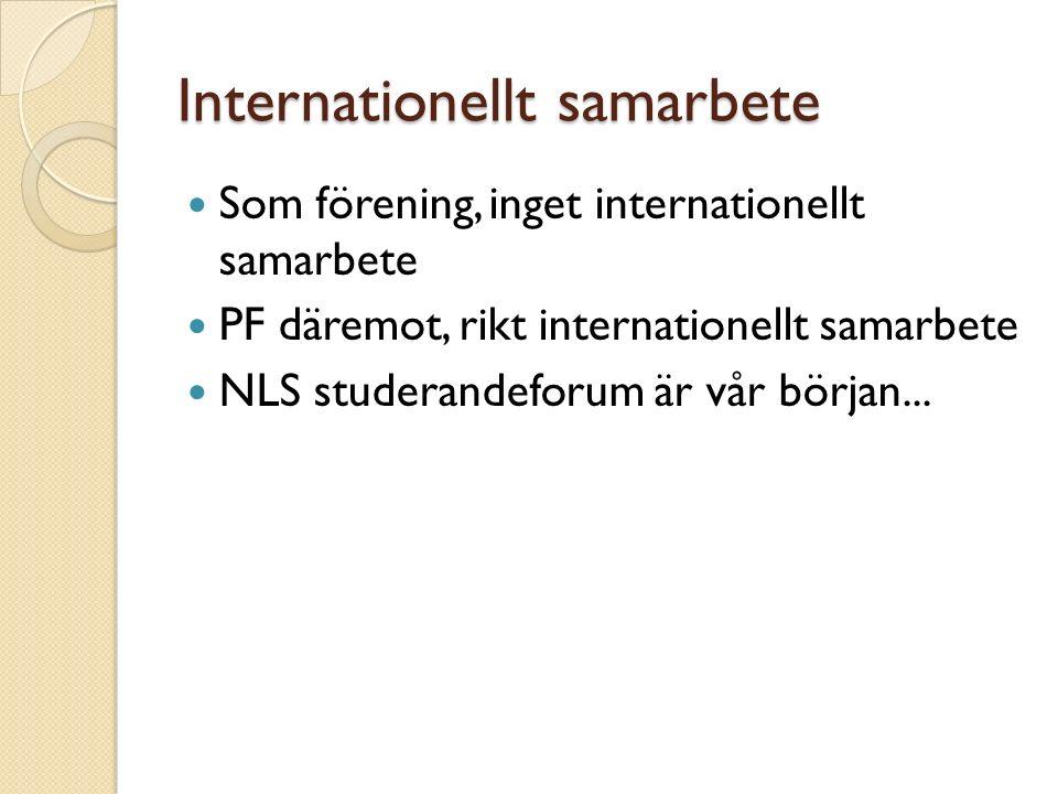 Internationellt samarbete Som förening, inget internationellt samarbete PF däremot, rikt internationellt samarbete NLS studerandeforum är vår början...