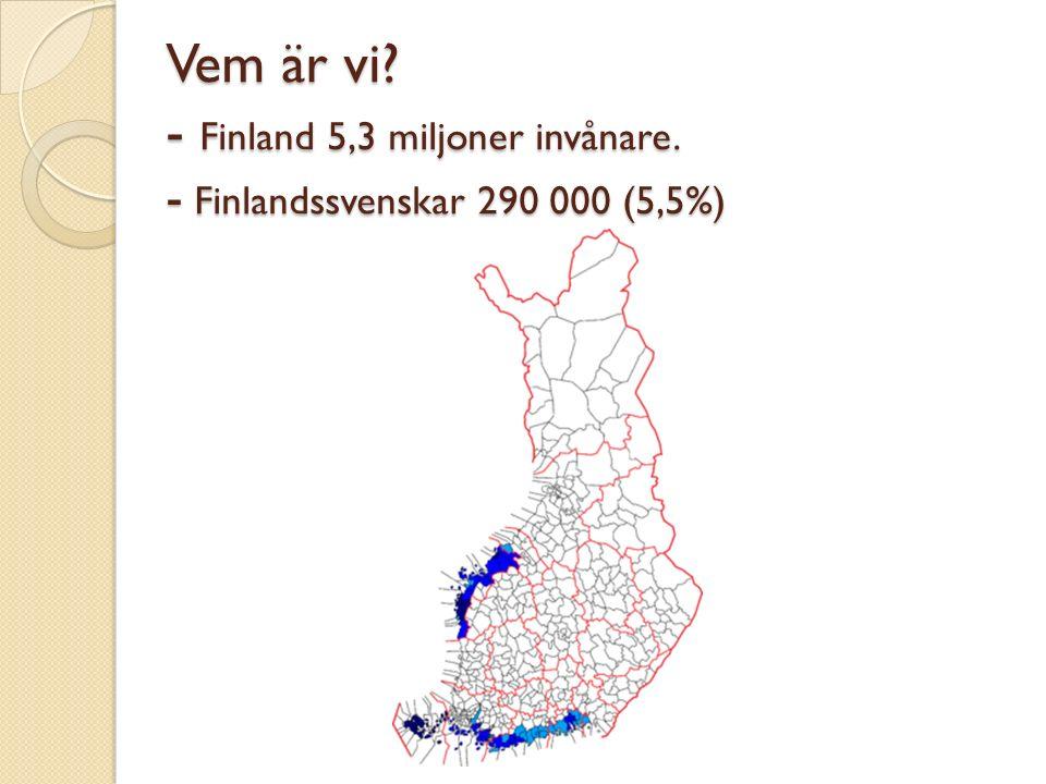Vem är vi? - Finland 5,3 miljoner invånare. - Finlandssvenskar 290 000 (5,5%)