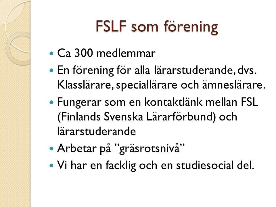 FSLF som förening Ca 300 medlemmar En förening för alla lärarstuderande, dvs.