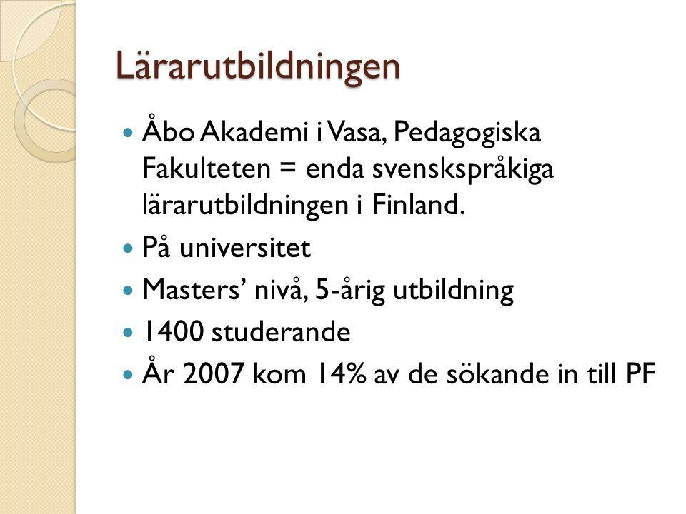 Lärarutbildningen Åbo Akademi i Vasa, Pedagogiska Fakulteten = enda svenskspråkiga lärarutbildningen i Finland.