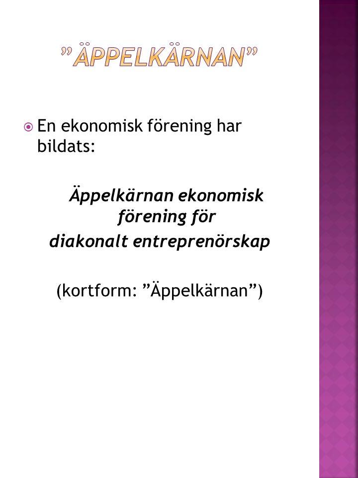 """ En ekonomisk förening har bildats: Äppelkärnan ekonomisk förening för diakonalt entreprenörskap (kortform: """"Äppelkärnan"""")"""