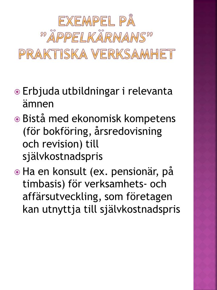  Erbjuda utbildningar i relevanta ämnen  Bistå med ekonomisk kompetens (för bokföring, årsredovisning och revision) till självkostnadspris  Ha en k