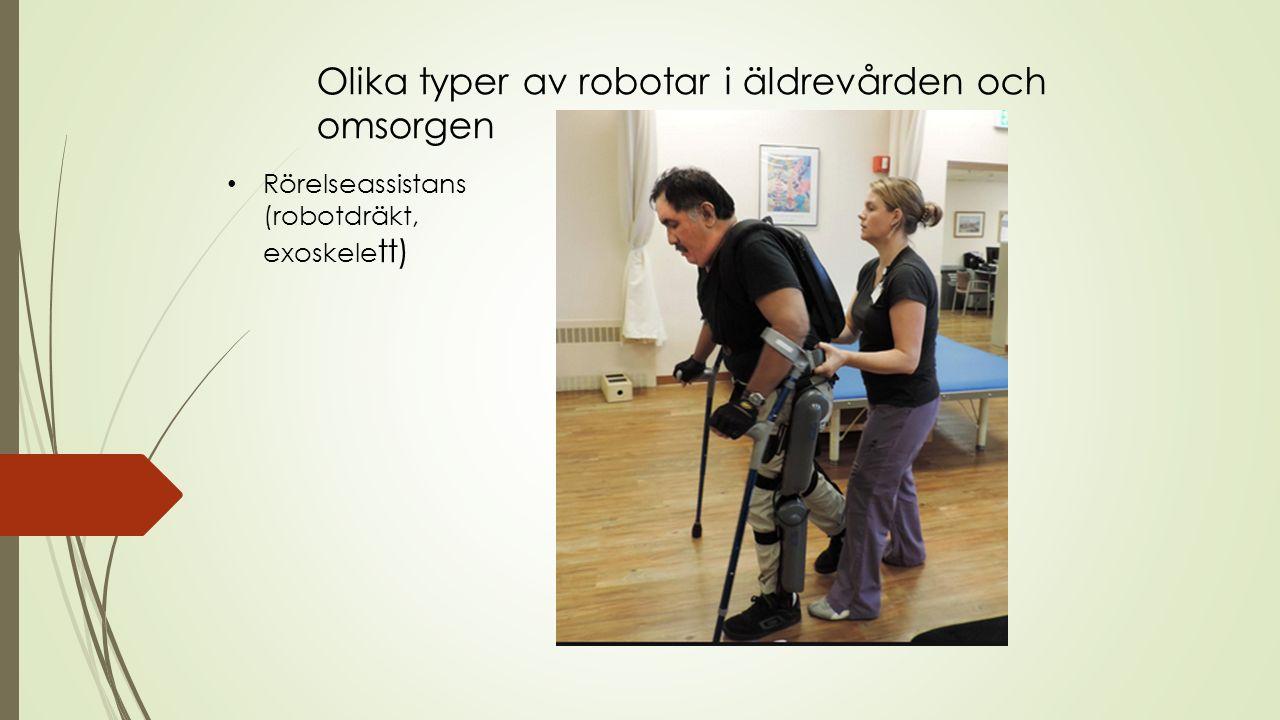 Olika typer av robotar i äldrevården och omsorgen Rörelseassistans (robotdräkt, exoskele tt)