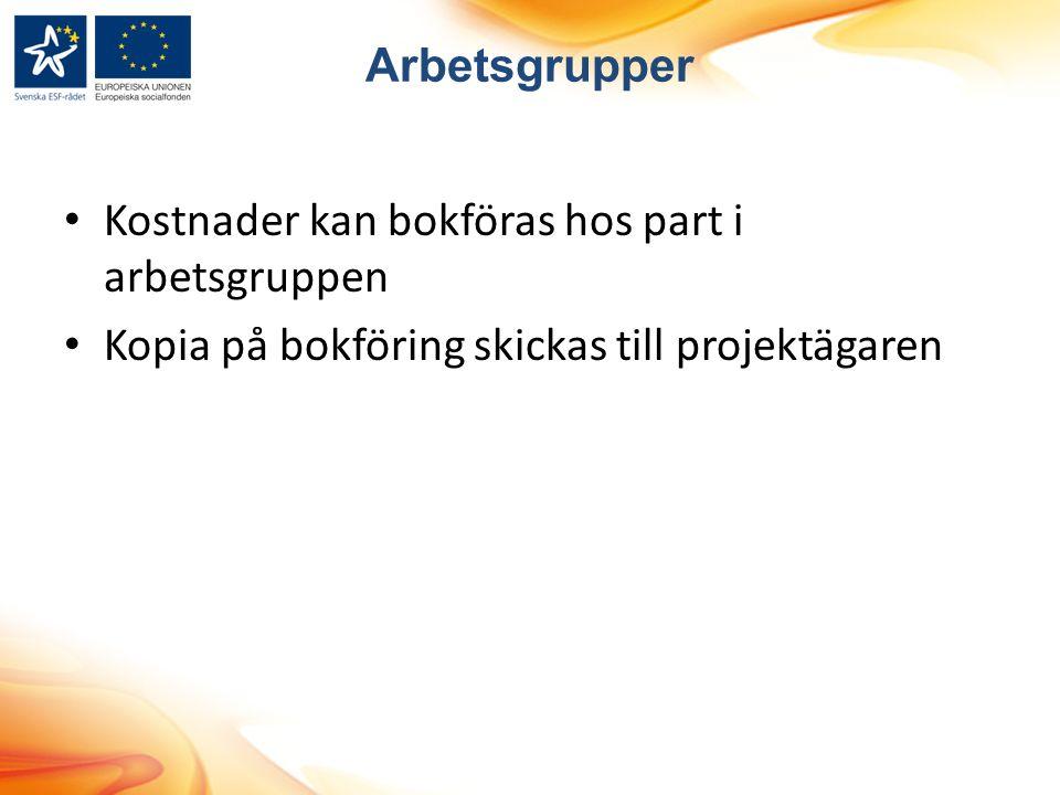 Arbetsgrupper Kostnader kan bokföras hos part i arbetsgruppen Kopia på bokföring skickas till projektägaren