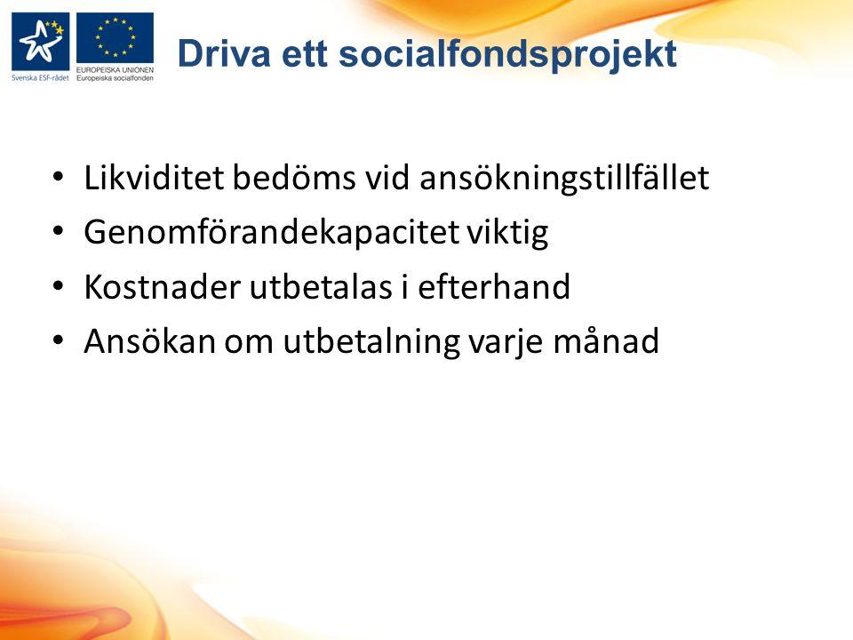 Driva ett socialfondsprojekt Likviditet bedöms vid ansökningstillfället Genomförandekapacitet viktig Kostnader utbetalas i efterhand Ansökan om utbetalning varje månad