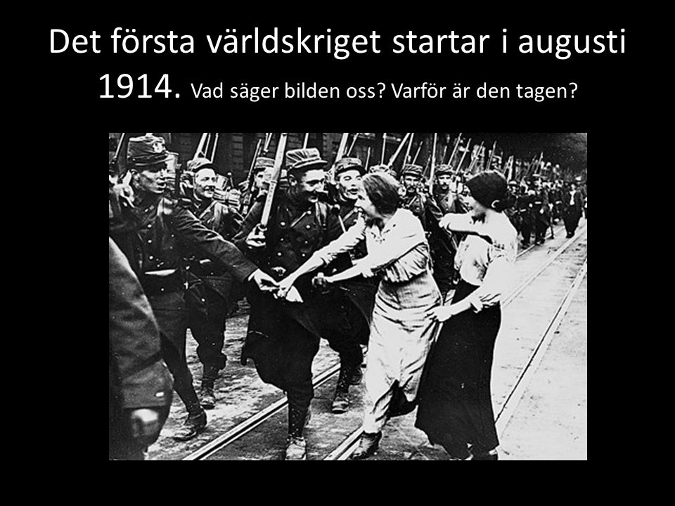 Det första världskriget startar i augusti 1914. Vad säger bilden oss Varför är den tagen