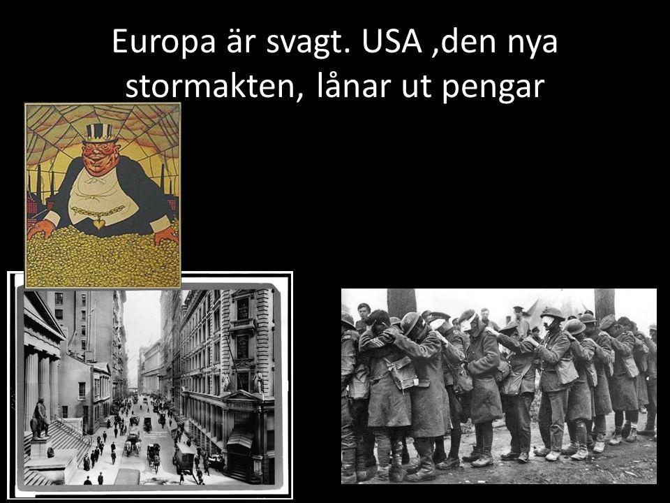 Europa är svagt. USA,den nya stormakten, lånar ut pengar