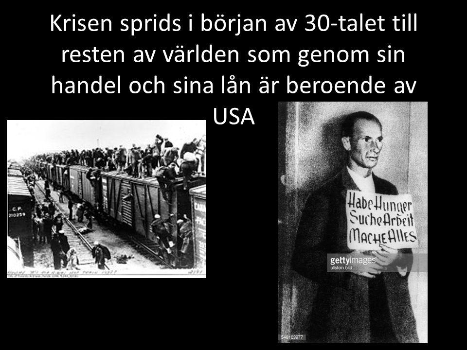 Krisen sprids i början av 30-talet till resten av världen som genom sin handel och sina lån är beroende av USA