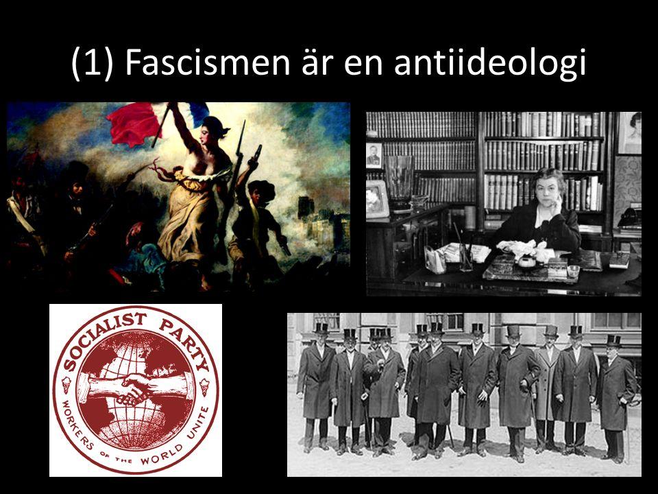 (1) Fascismen är en antiideologi