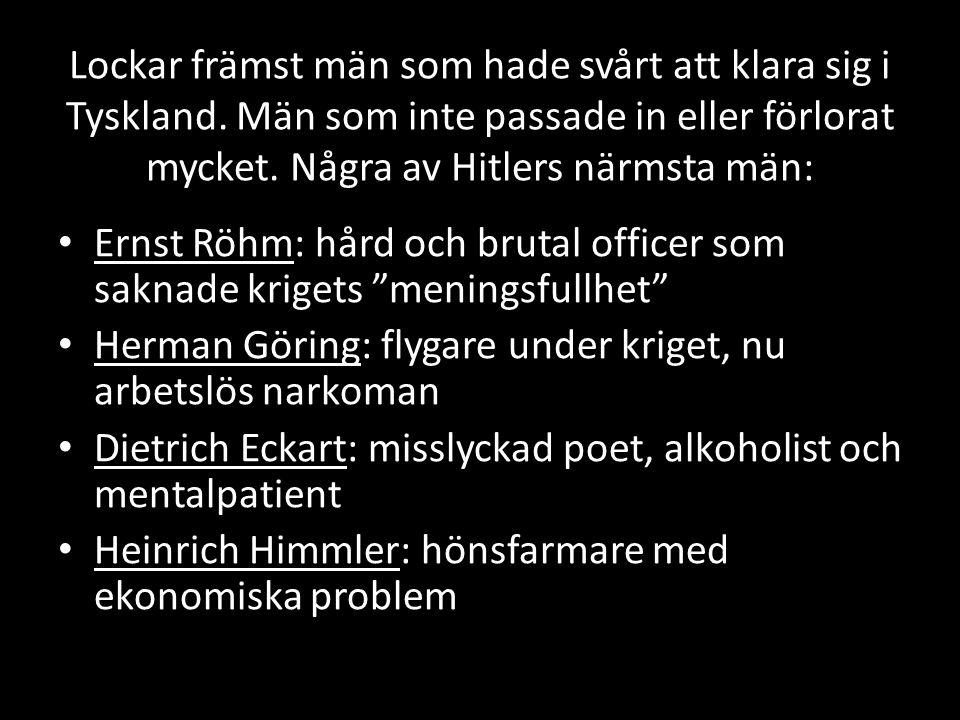 Lockar främst män som hade svårt att klara sig i Tyskland.