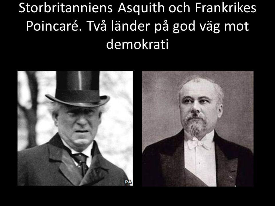 Storbritanniens Asquith och Frankrikes Poincaré. Två länder på god väg mot demokrati