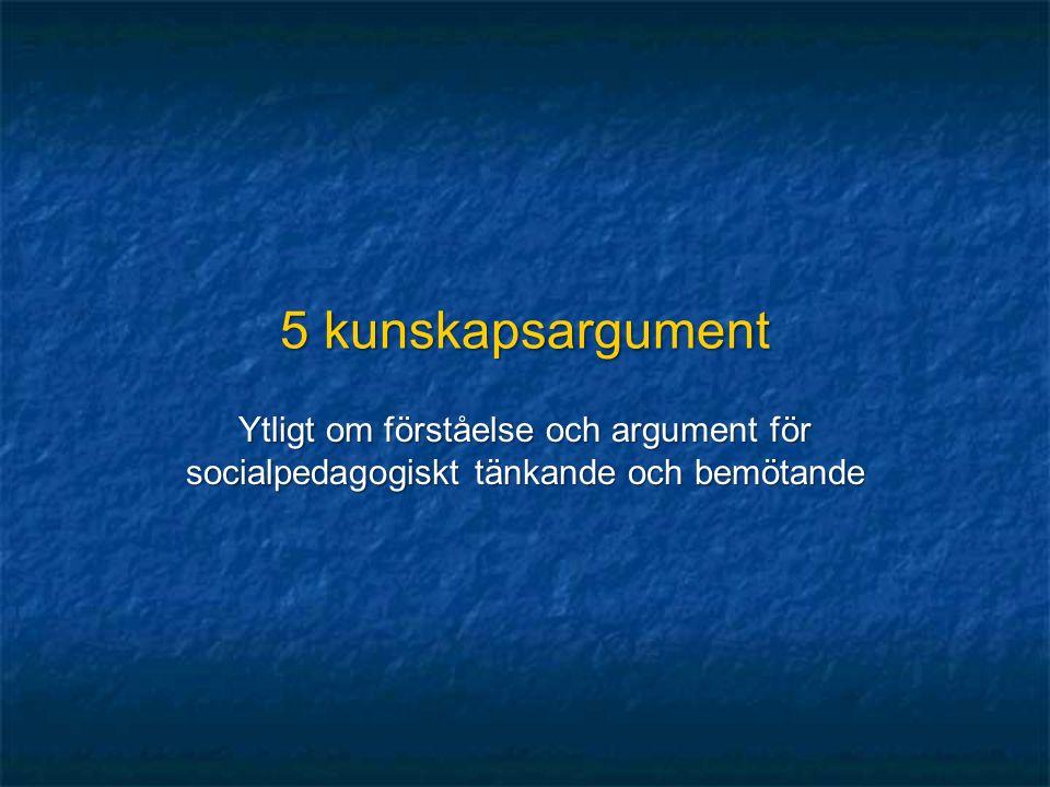 5 kunskapsargument Ytligt om förståelse och argument för socialpedagogiskt tänkande och bemötande
