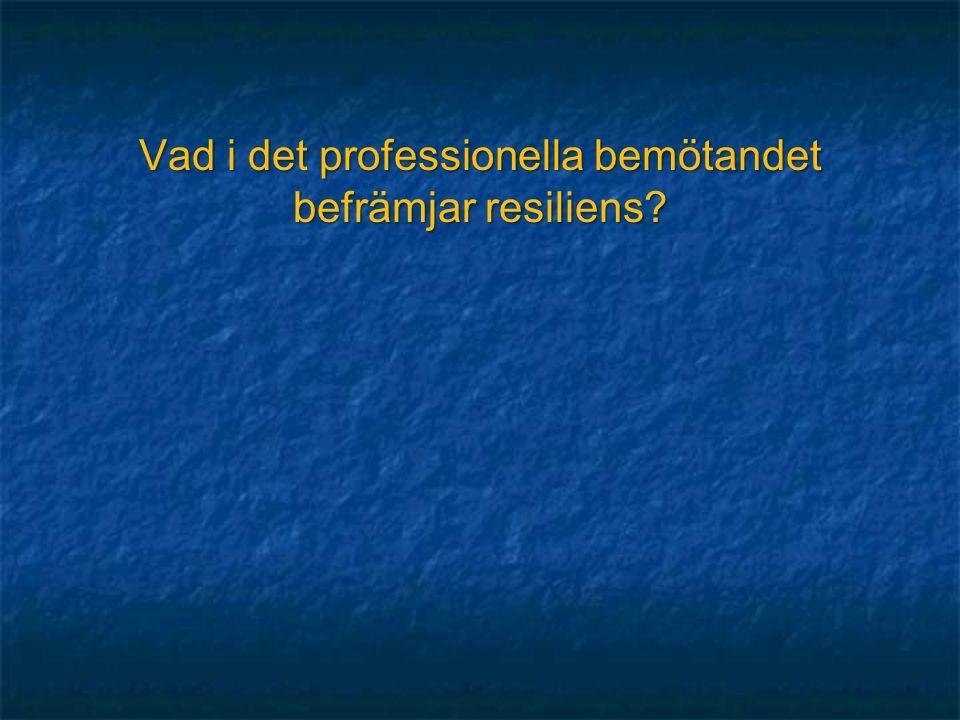 Vad i det professionella bemötandet befrämjar resiliens