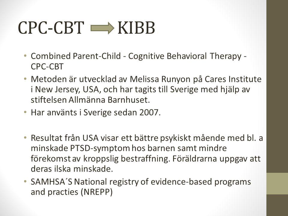 CPC-CBT KIBB Combined Parent-Child - Cognitive Behavioral Therapy - CPC-CBT Metoden är utvecklad av Melissa Runyon på Cares Institute i New Jersey, USA, och har tagits till Sverige med hjälp av stiftelsen Allmänna Barnhuset.