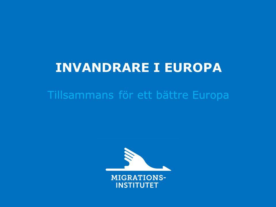INVANDRARE I EUROPA Tillsammans för ett bättre Europa