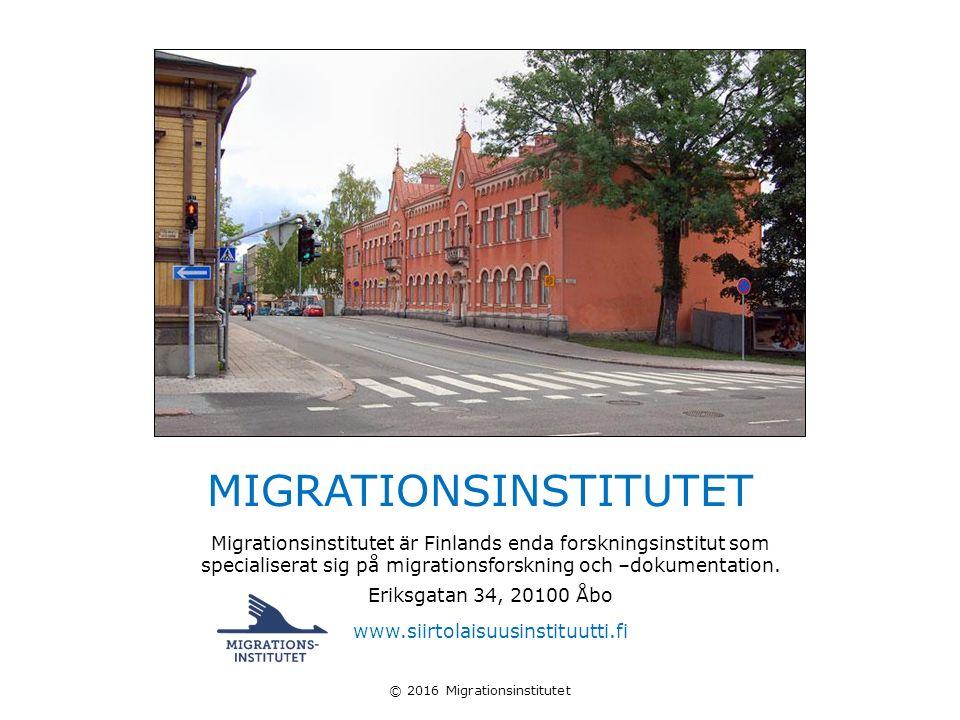 © 2016 Migrationsinstitutet Migrationsinstitutet är Finlands enda forskningsinstitut som specialiserat sig på migrationsforskning och –dokumentation.