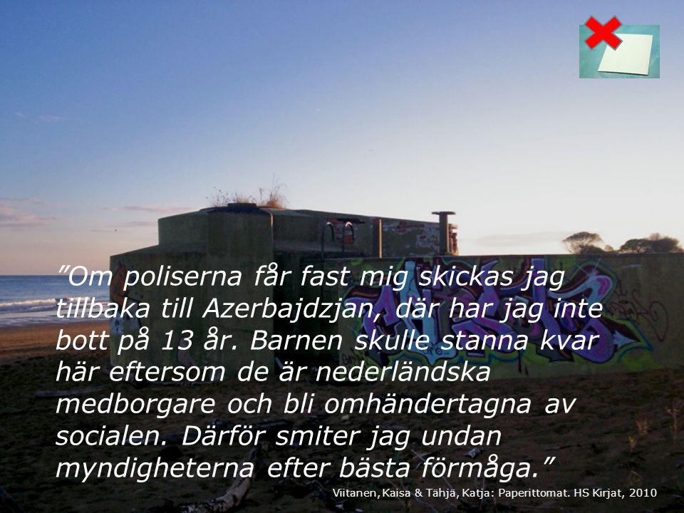 Om poliserna får fast mig skickas jag tillbaka till Azerbajdzjan, där har jag inte bott på 13 år.