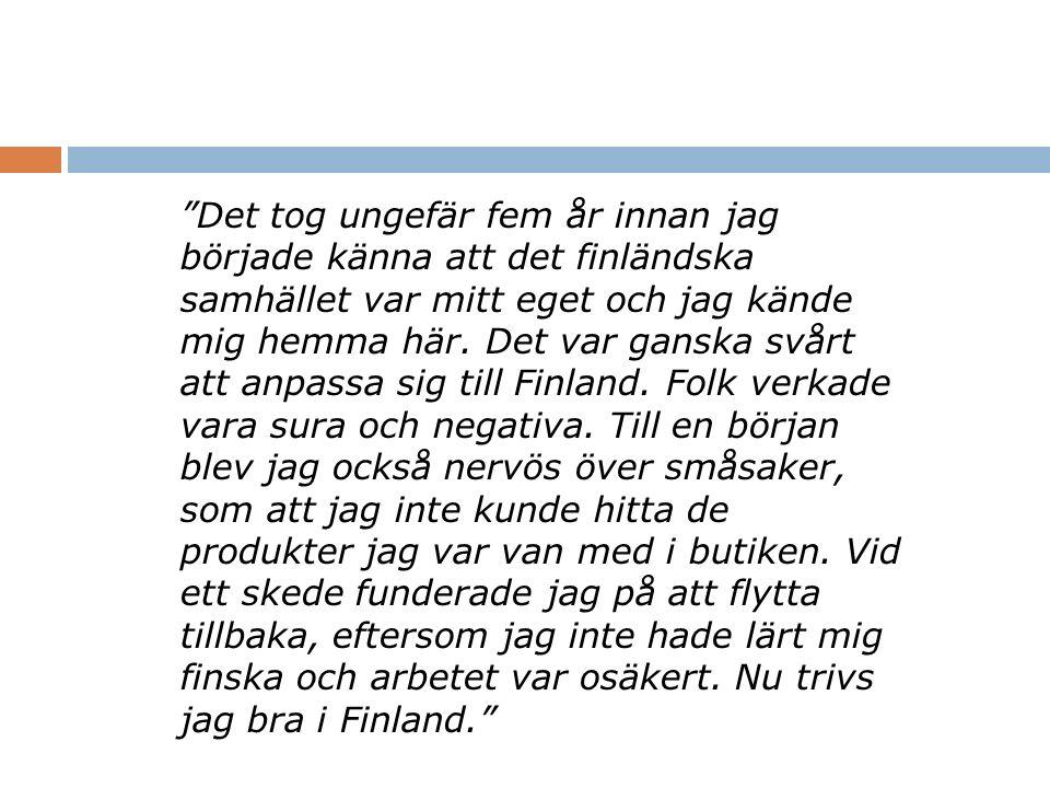 Det tog ungefär fem år innan jag började känna att det finländska samhället var mitt eget och jag kände mig hemma här.