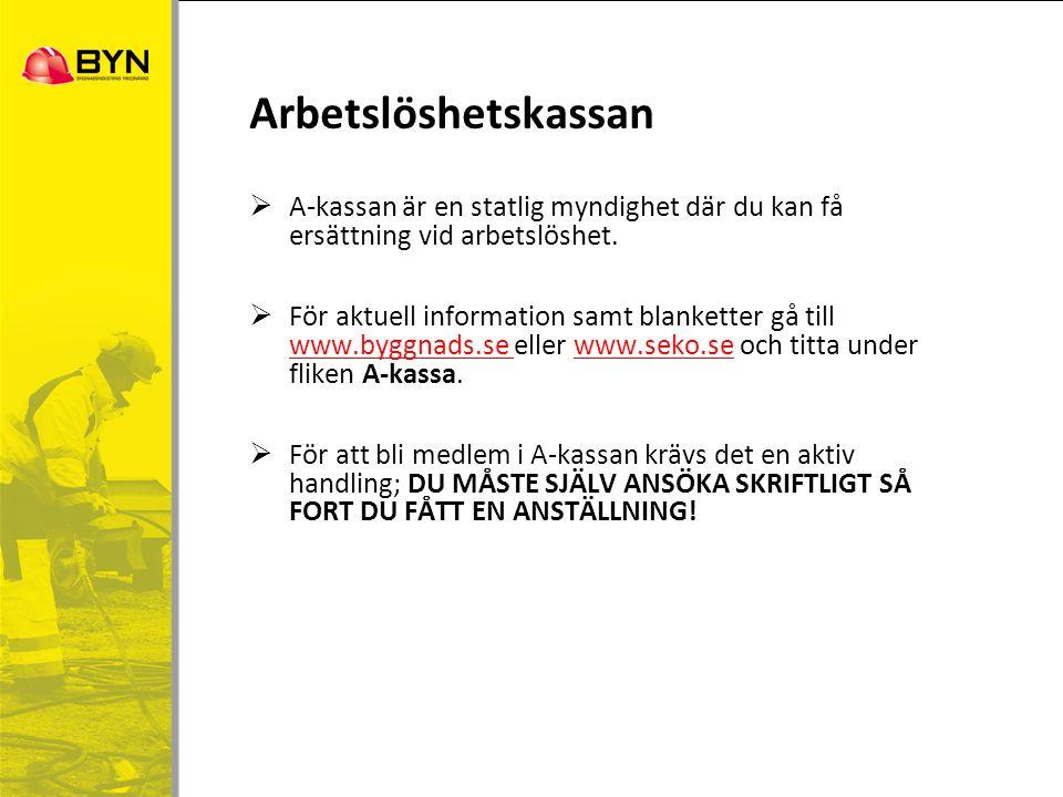  A-kassan är en statlig myndighet där du kan få ersättning vid arbetslöshet.  För aktuell information samt blanketter gå till www.byggnads.se eller