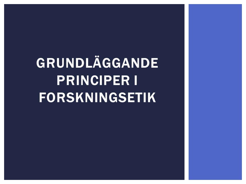 GRUNDLÄGGANDE PRINCIPER I FORSKNINGSETIK