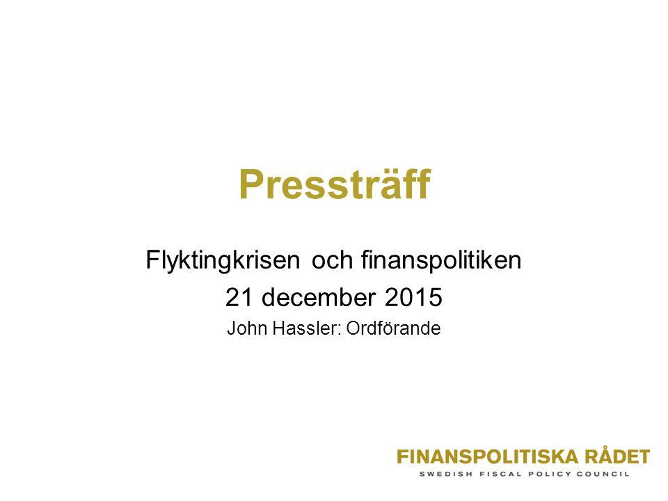 Pressträff Flyktingkrisen och finanspolitiken 21 december 2015 John Hassler: Ordförande