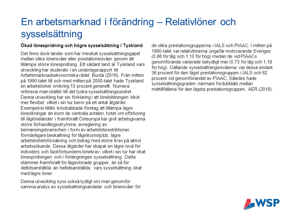 En arbetsmarknad i förändring – Relativlöner och sysselsättning Ökad lönespridning och högre sysselsättning i Tyskland Det finns dock länder som har minskat sysselsättningsgapet mellan olika lönenivåer eller prestationsnivåer genom att tillämpa större lönespridning.