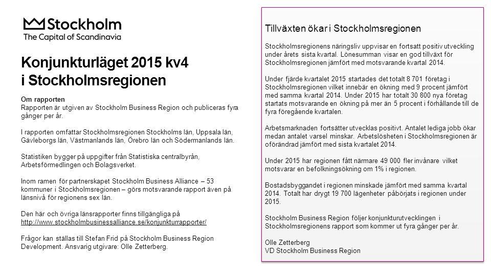 Konjunkturläget 2015 kv4 i Stockholmsregionen Om rapporten Rapporten är utgiven av Stockholm Business Region och publiceras fyra gånger per år.