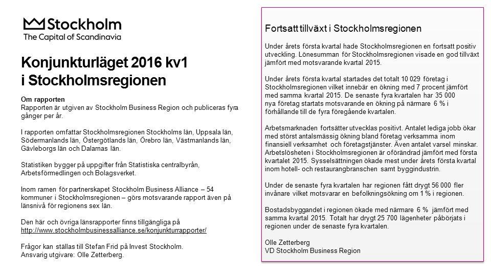 Konjunkturläget 2016 kv1 i Stockholmsregionen Om rapporten Rapporten är utgiven av Stockholm Business Region och publiceras fyra gånger per år.