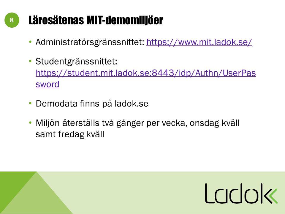 8 Lärosätenas MIT-demomiljöer Administratörsgränssnittet: https://www.mit.ladok.se/https://www.mit.ladok.se/ Studentgränssnittet: https://student.mit.ladok.se:8443/idp/Authn/UserPas sword https://student.mit.ladok.se:8443/idp/Authn/UserPas sword Demodata finns på ladok.se Miljön återställs två gånger per vecka, onsdag kväll samt fredag kväll