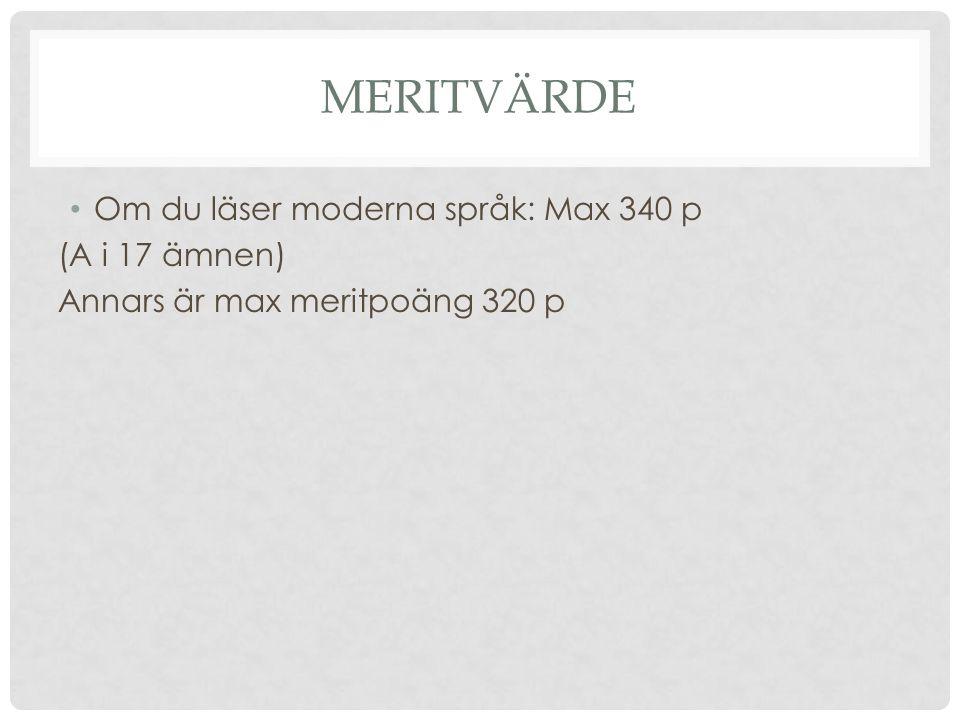 MERITVÄRDE Om du läser moderna språk: Max 340 p (A i 17 ämnen) Annars är max meritpoäng 320 p