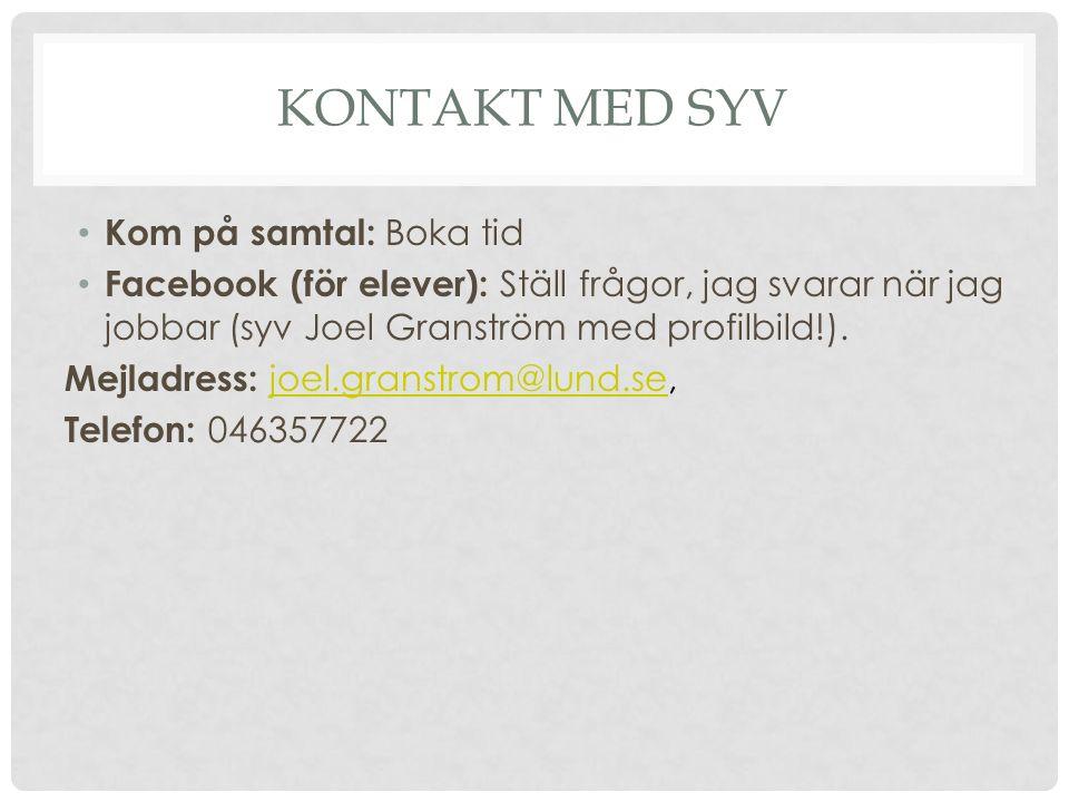 KONTAKT MED SYV Kom på samtal: Boka tid Facebook (för elever): Ställ frågor, jag svarar när jag jobbar (syv Joel Granström med profilbild!).