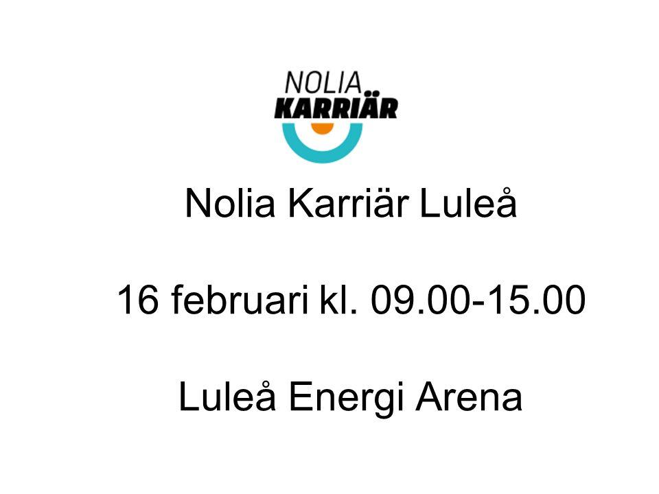 Nolia Karriär Luleå 16 februari kl. 09.00-15.00 Luleå Energi Arena