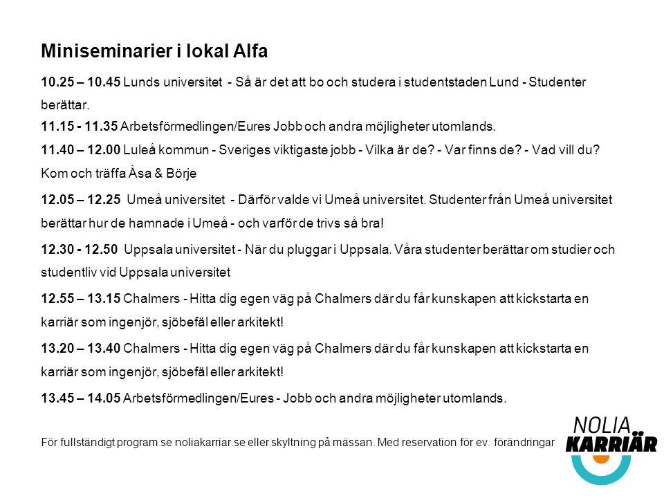 Miniseminarier i lokal Alfa 10.25 – 10.45 Lunds universitet - Så är det att bo och studera i studentstaden Lund - Studenter berättar.