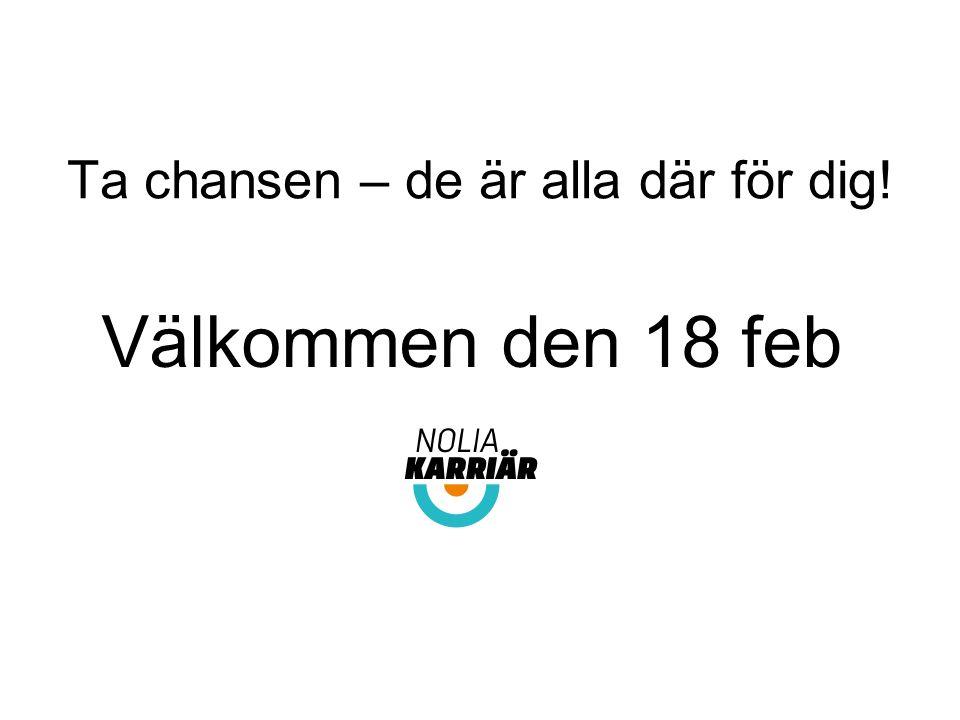 Ta chansen – de är alla där för dig! Välkommen den 18 feb tisdag 10 februari.