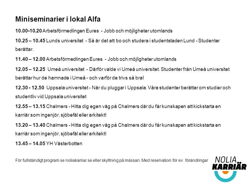Miniseminarier i lokal Alfa 10.00-10.20 Arbetsförmedlingen Eures - Jobb och möjligheter utomlands 10.25 – 10.45 Lunds universitet - Så är det att bo och studera i studentstaden Lund - Studenter berättar.