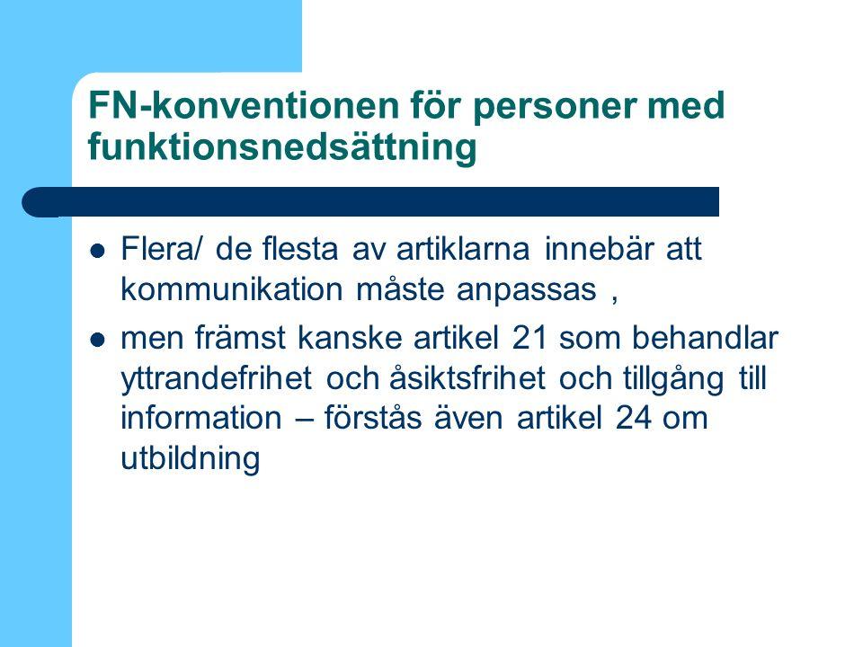 FN-konventionen för personer med funktionsnedsättning Flera/ de flesta av artiklarna innebär att kommunikation måste anpassas, men främst kanske artikel 21 som behandlar yttrandefrihet och åsiktsfrihet och tillgång till information – förstås även artikel 24 om utbildning