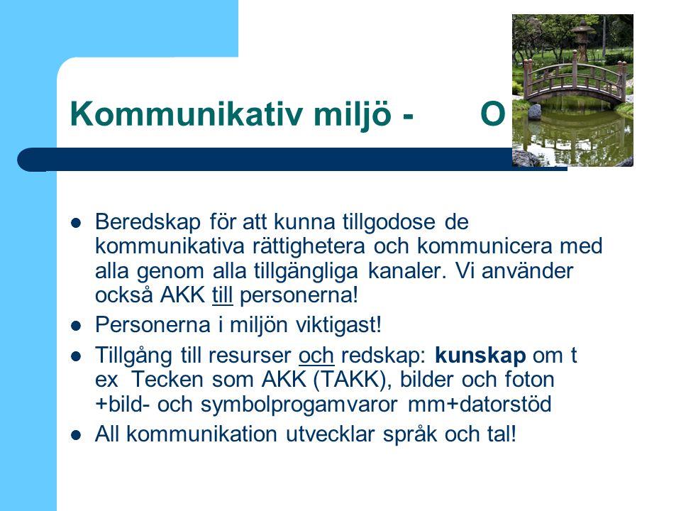 Kommunikativ miljö - O Beredskap för att kunna tillgodose de kommunikativa rättighetera och kommunicera med alla genom alla tillgängliga kanaler.