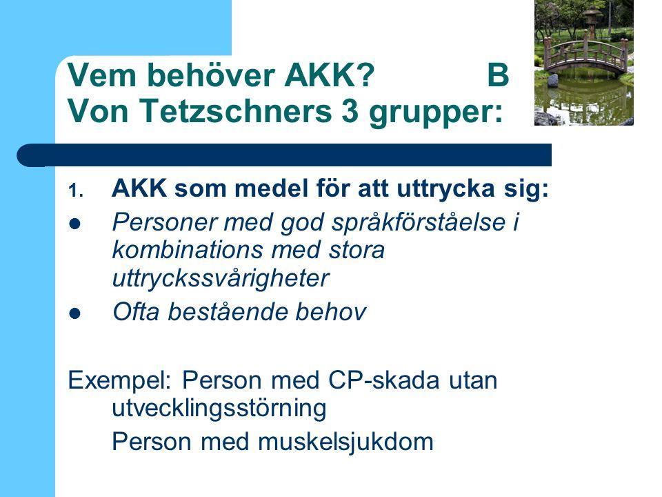 Vem behöver AKK. B Von Tetzschners 3 grupper: 1.