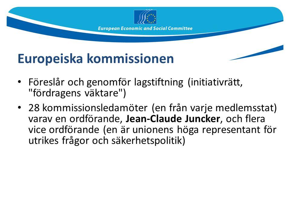 Europeiska kommissionen Föreslår och genomför lagstiftning (initiativrätt, fördragens väktare ) 28 kommissionsledamöter (en från varje medlemsstat) varav en ordförande, Jean-Claude Juncker, och flera vice ordförande (en är unionens höga representant för utrikes frågor och säkerhetspolitik)