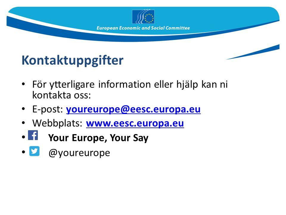 Kontaktuppgifter För ytterligare information eller hjälp kan ni kontakta oss: E-post: youreurope@eesc.europa.euyoureurope@eesc.europa.eu Webbplats: www.eesc.europa.euwww.eesc.europa.eu Your Europe, Your Say @youreurope