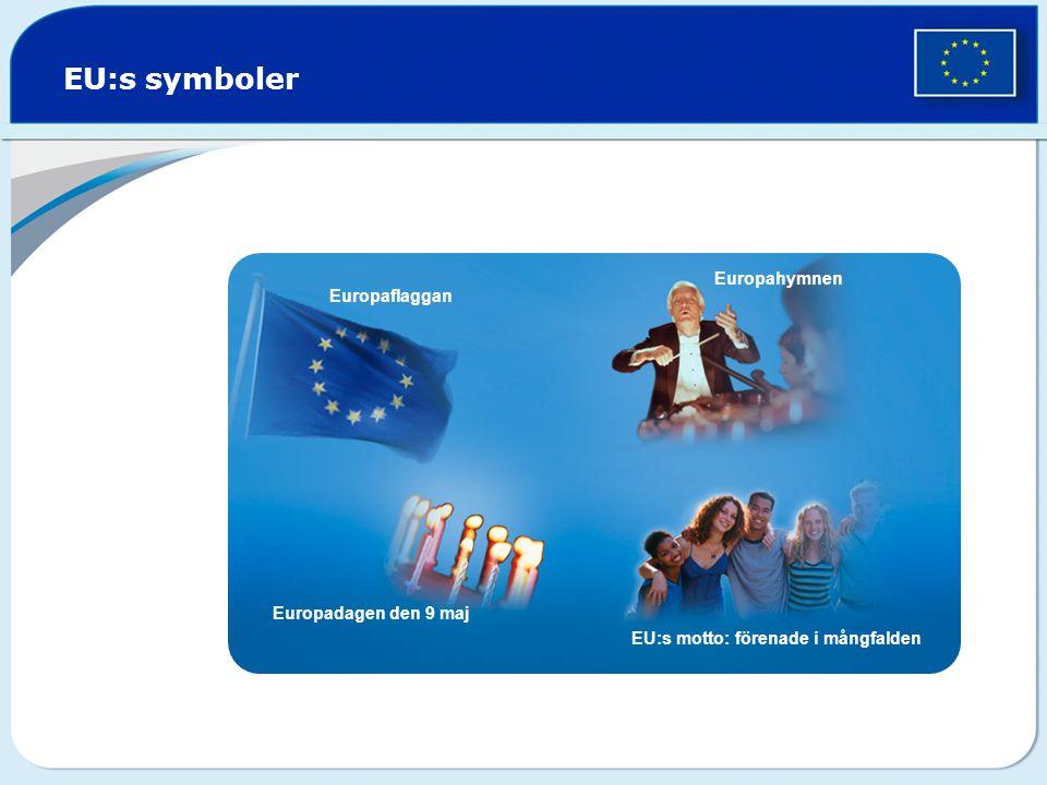 EU:s symboler Europaflaggan Europahymnen Europadagen den 9 maj EU:s motto: förenade i mångfalden