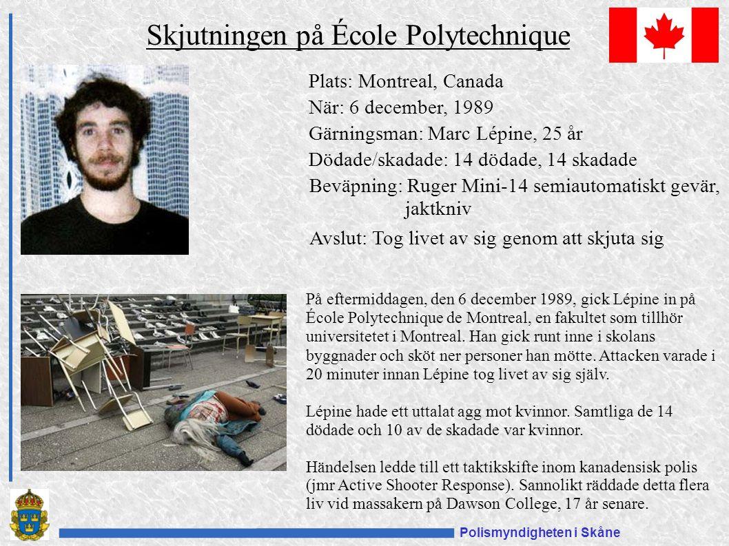 Polismyndigheten i Skåne Plats: Montreal, Canada När: 6 december, 1989 Gärningsman: Marc Lépine, 25 år Dödade/skadade: 14 dödade, 14 skadade Beväpning: Ruger Mini-14 semiautomatiskt gevär, jaktkniv Avslut: Tog livet av sig genom att skjuta sig Skjutningen på École Polytechnique På eftermiddagen, den 6 december 1989, gick Lépine in på École Polytechnique de Montreal, en fakultet som tillhör universitetet i Montreal.